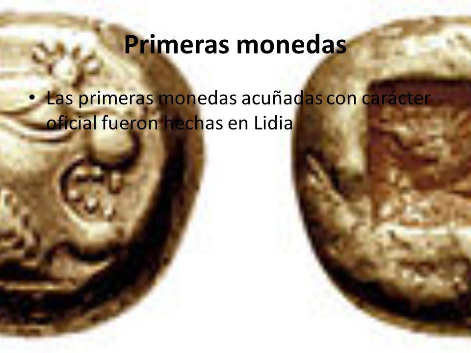 Primeras monedas Las primeras monedas acuñadas con carácter oficial fueron hechas en Lidia