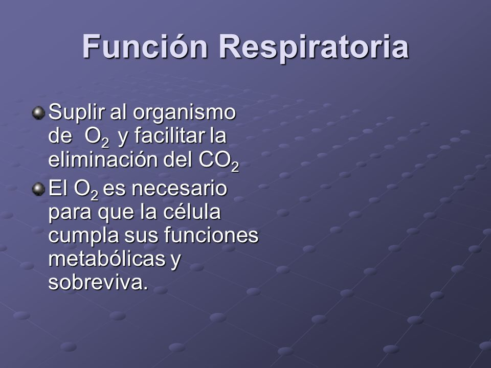 Función RespiratoriaSuplir al organismo de O2 y facilitar la eliminación del CO2.