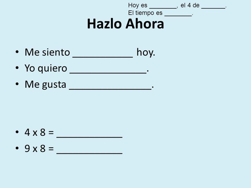 Hazlo Ahora Me siento ___________ hoy. Yo quiero ______________.