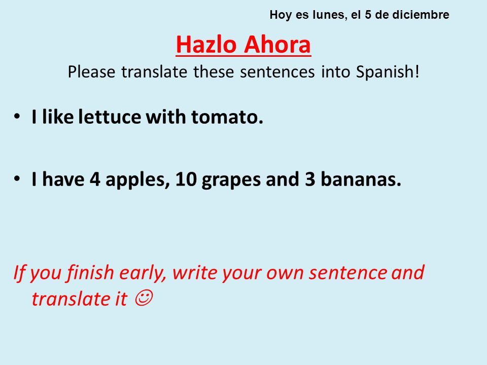 Hazlo Ahora Please translate these sentences into Spanish!