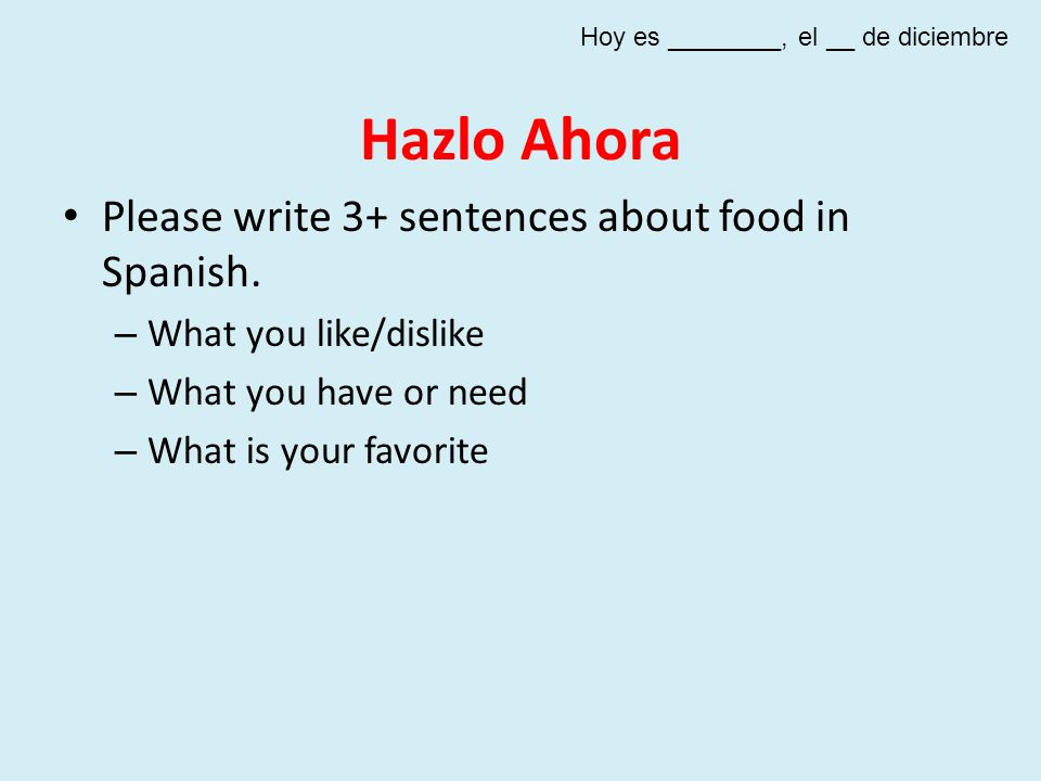 Hazlo Ahora Please write 3+ sentences about food in Spanish.