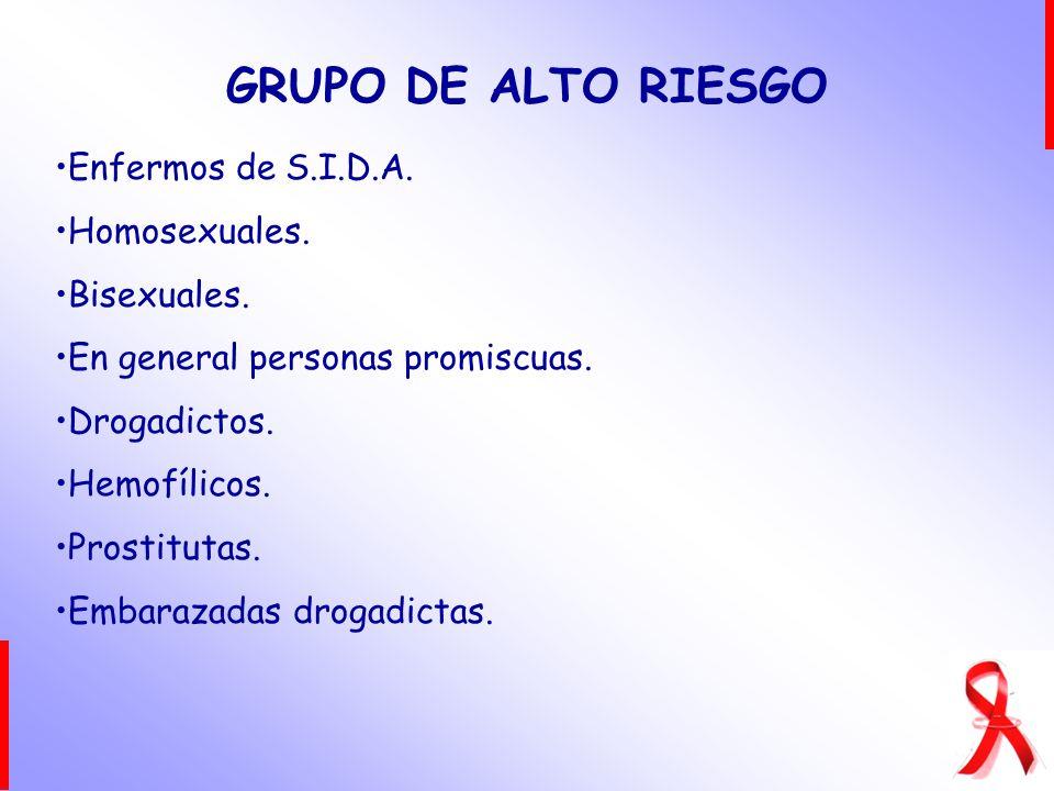 GRUPO DE ALTO RIESGO Enfermos de S.I.D.A. Homosexuales. Bisexuales.