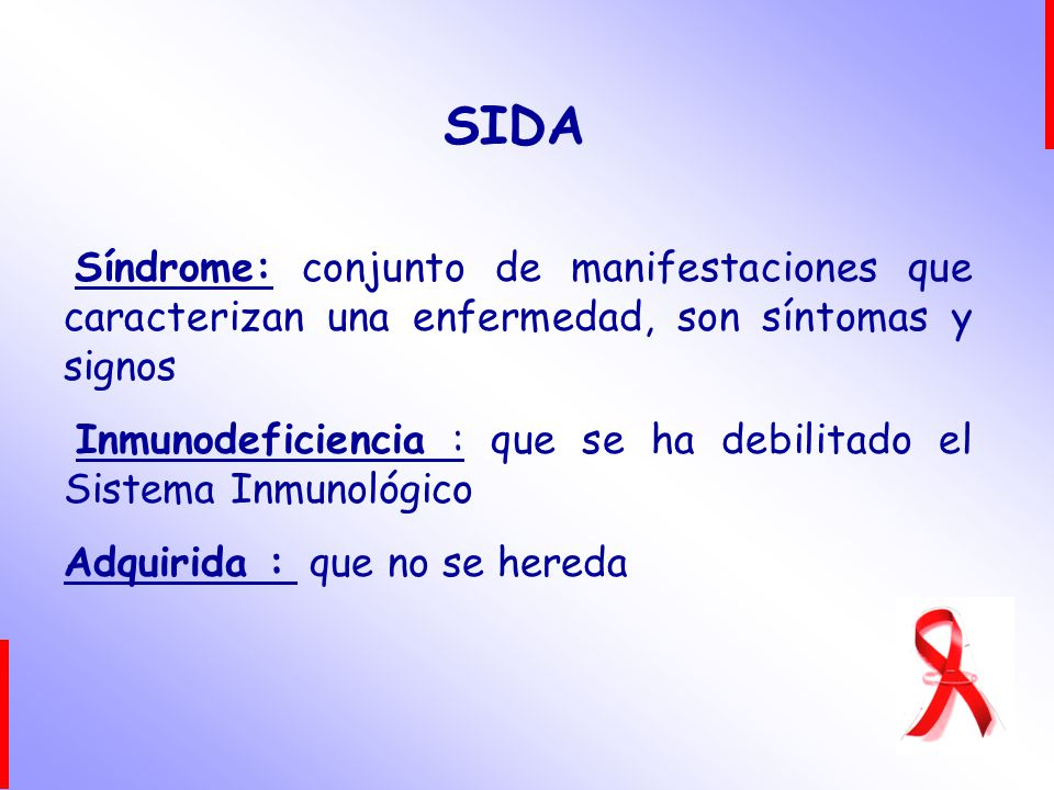 SIDA Inmunodeficiencia : que se ha debilitado el Sistema Inmunológico