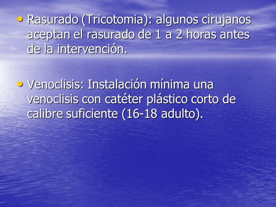 Rasurado (Tricotomia): algunos cirujanos aceptan el rasurado de 1 a 2 horas antes de la intervención.