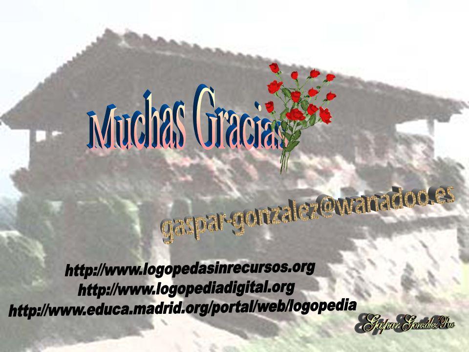 Muchas Graciasgaspar-gonzalez@wanadoo.es. http://www.logopedasinrecursos.org. http://www.logopediadigital.org.