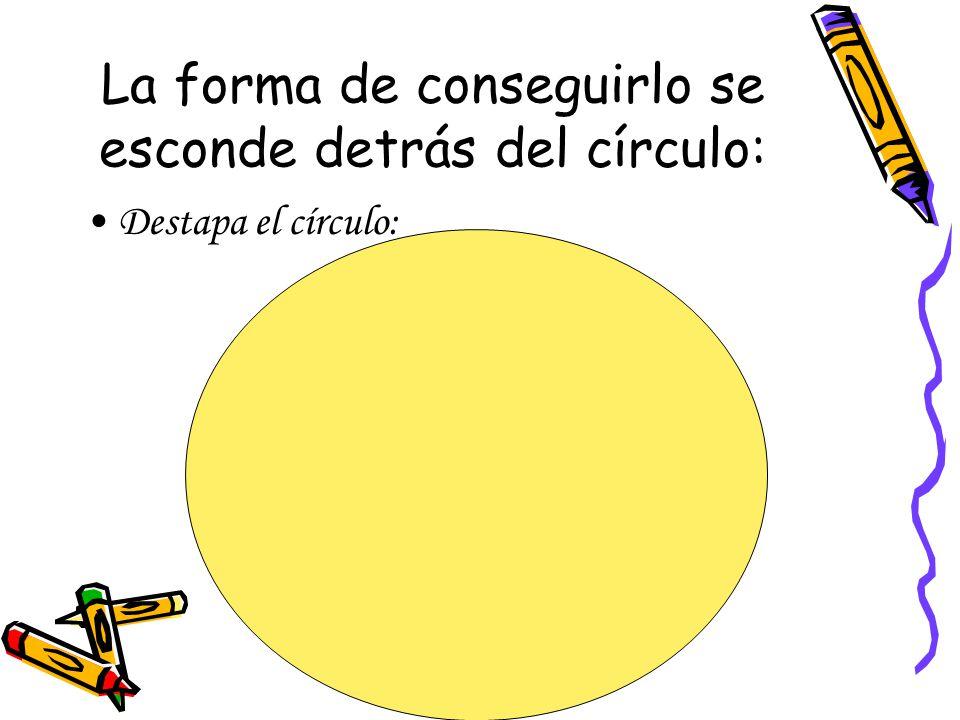 La forma de conseguirlo se esconde detrás del círculo: