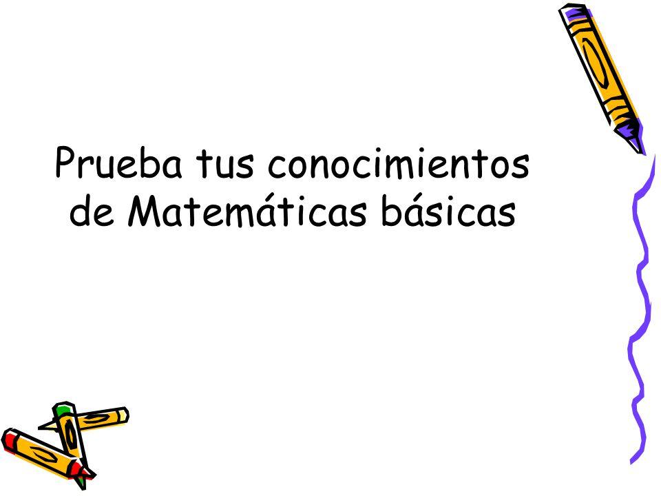 Prueba tus conocimientos de Matemáticas básicas