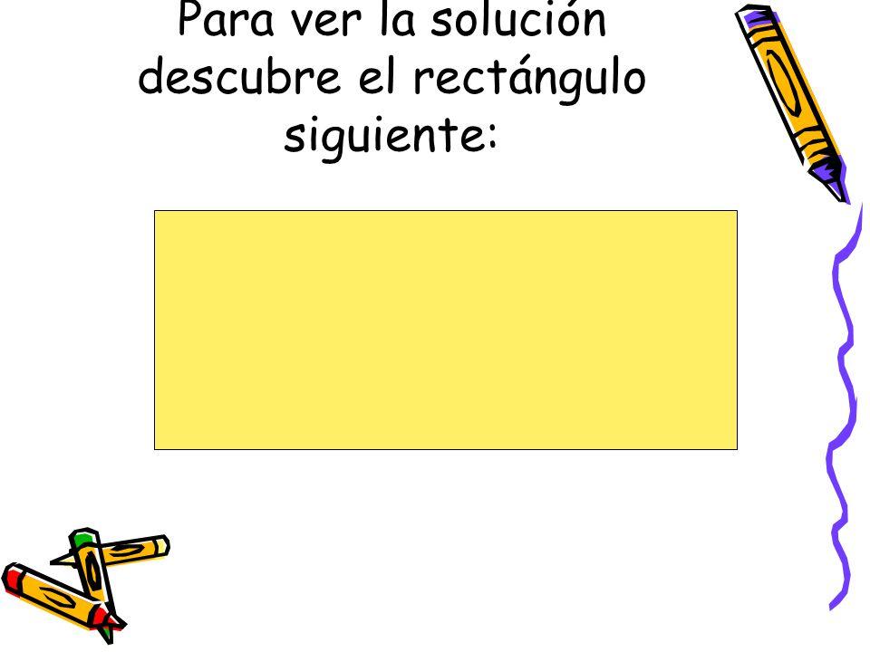Para ver la solución descubre el rectángulo siguiente: