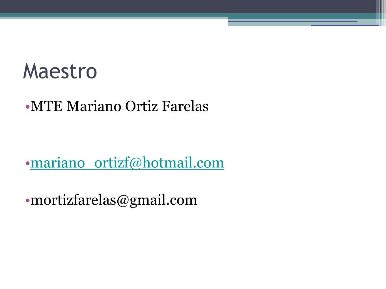 Maestro MTE Mariano Ortiz Farelas mariano_ortizf@hotmail.com