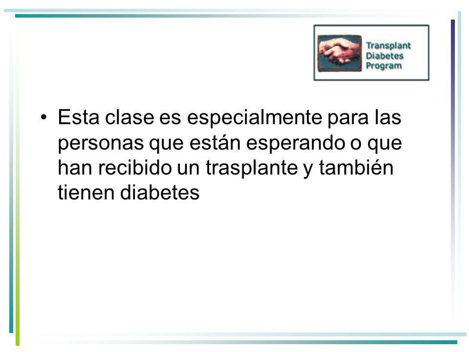 Esta clase es especialmente para las personas que están esperando o que han recibido un trasplante y también tienen diabetes
