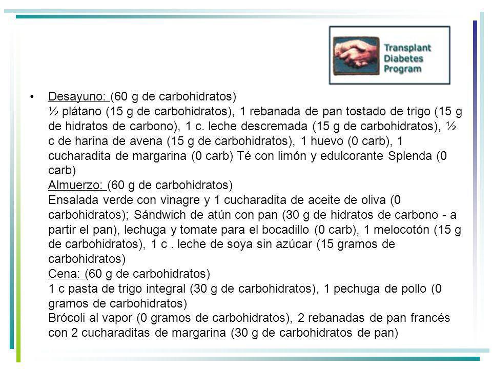 Desayuno: (60 g de carbohidratos) ½ plátano (15 g de carbohidratos), 1 rebanada de pan tostado de trigo (15 g de hidratos de carbono), 1 c.