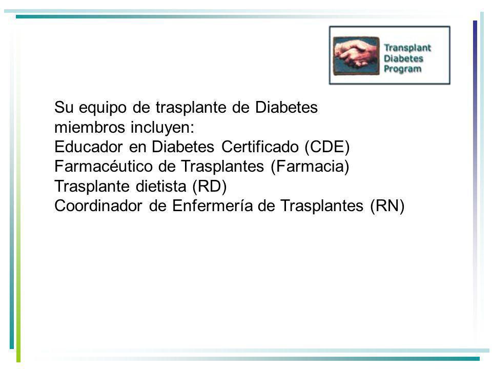 Su equipo de trasplante de Diabetes miembros incluyen: Educador en Diabetes Certificado (CDE) Farmacéutico de Trasplantes (Farmacia) Trasplante dietista (RD) Coordinador de Enfermería de Trasplantes (RN)