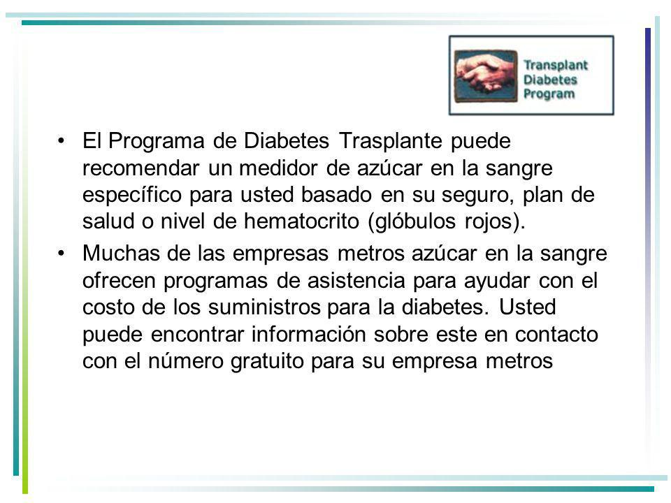 El Programa de Diabetes Trasplante puede recomendar un medidor de azúcar en la sangre específico para usted basado en su seguro, plan de salud o nivel de hematocrito (glóbulos rojos).