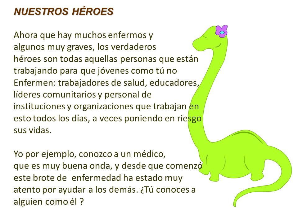 NUESTROS HÉROES Ahora que hay muchos enfermos y. algunos muy graves, los verdaderos. héroes son todas aquellas personas que están.