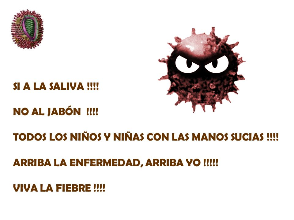 SI A LA SALIVA !!!! NO AL JABÓN !!!! TODOS LOS NIÑOS Y NIÑAS CON LAS MANOS SUCIAS !!!! ARRIBA LA ENFERMEDAD, ARRIBA YO !!!!!