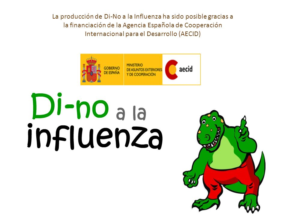 La producción de Di-No a la Influenza ha sido posible gracias a la financiación de la Agencia Española de Cooperación Internacional para el Desarrollo (AECID)