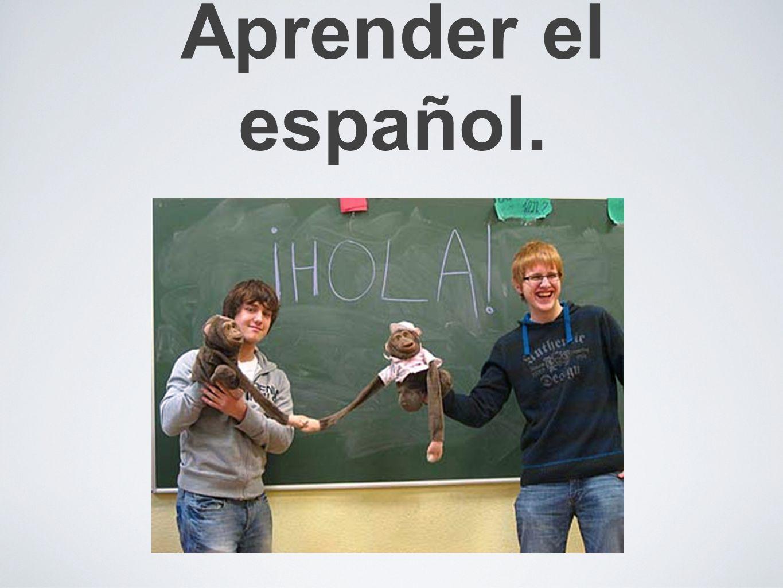 Aprender el español.