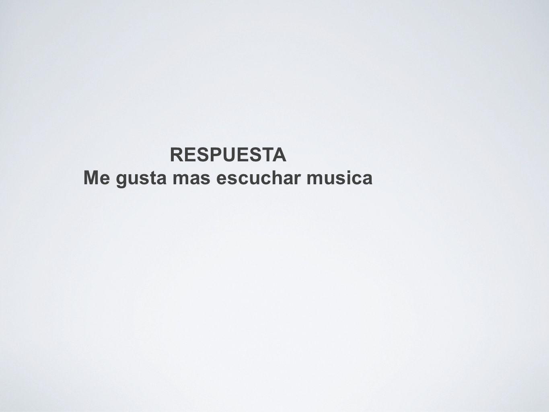 Me gusta mas escuchar musica