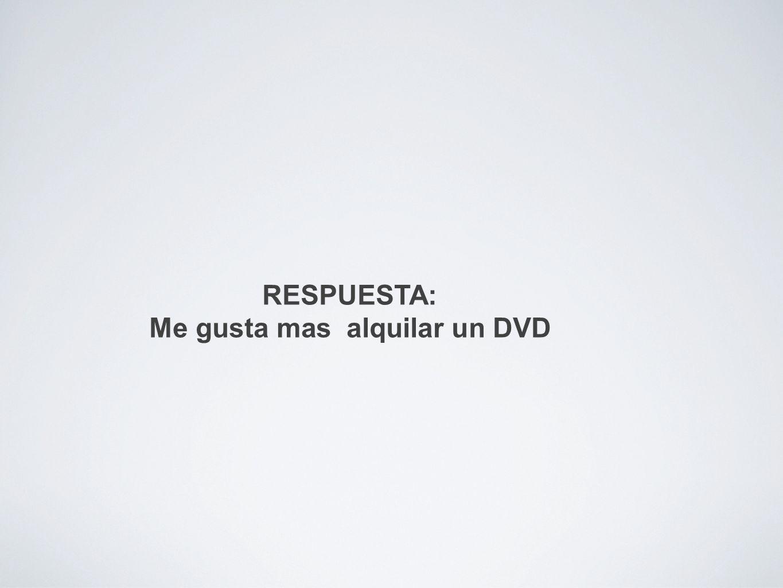 Me gusta mas alquilar un DVD