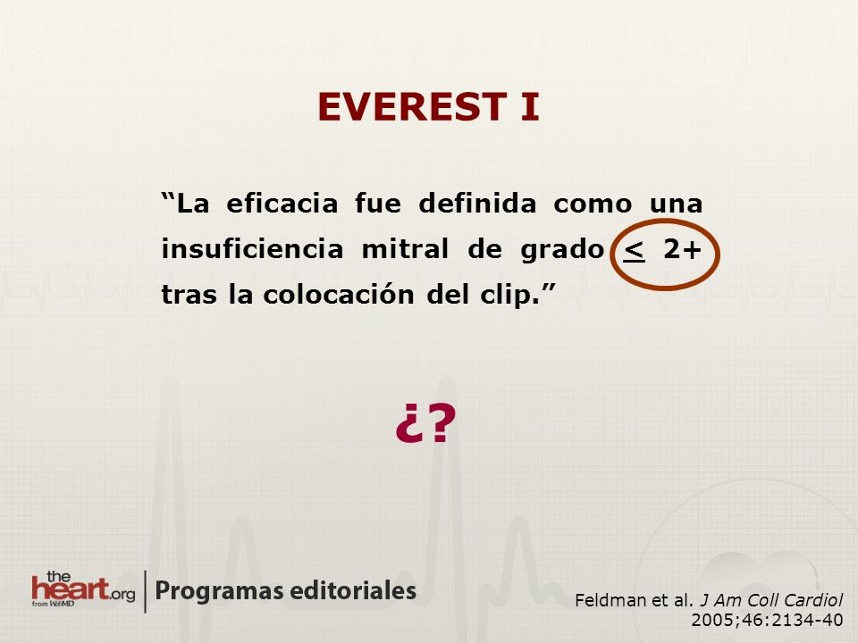 EVEREST I La eficacia fue definida como una insuficiencia mitral de grado < 2+ tras la colocación del clip.