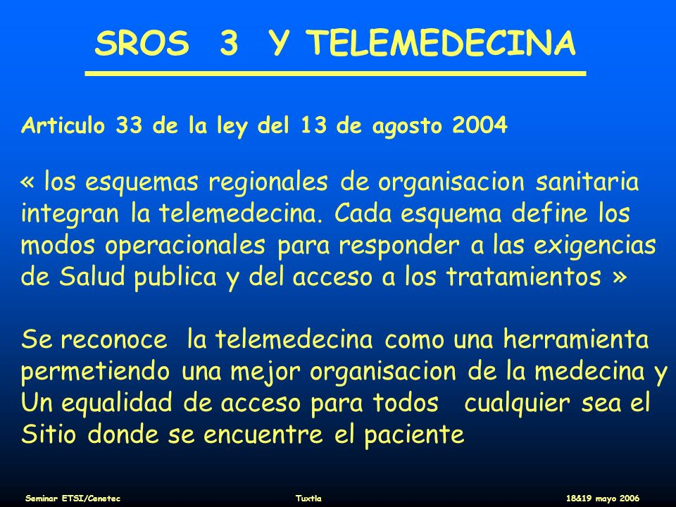 SROS 3 Y TELEMEDECINA Articulo 33 de la ley del 13 de agosto 2004. « los esquemas regionales de organisacion sanitaria.