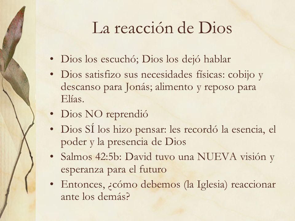 La reacción de Dios Dios los escuchó; Dios los dejó hablar
