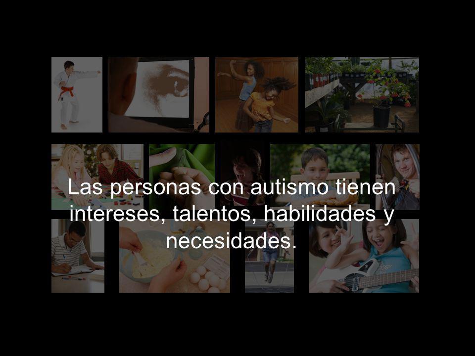 Las personas con autismo tienen intereses, talentos, habilidades y necesidades.