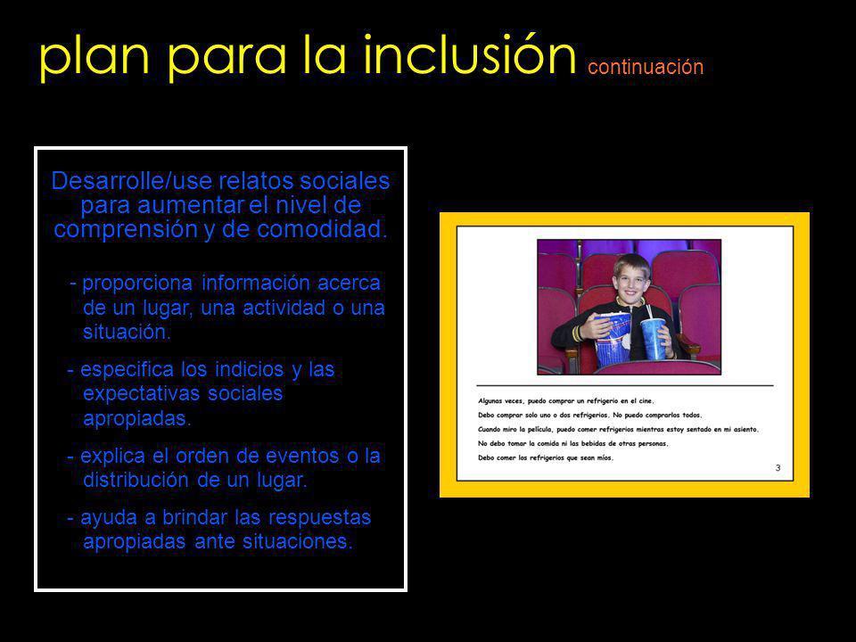 plan para la inclusión continuación. Desarrolle/use relatos sociales para aumentar el nivel de comprensión y de comodidad.