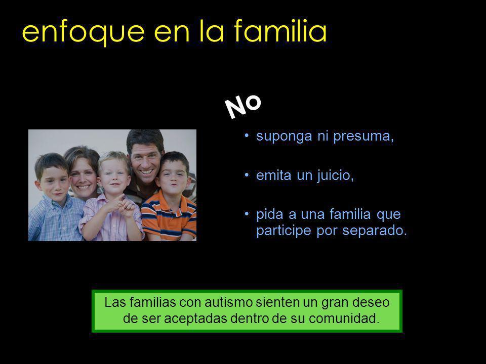 enfoque en la familia No suponga ni presuma, emita un juicio,