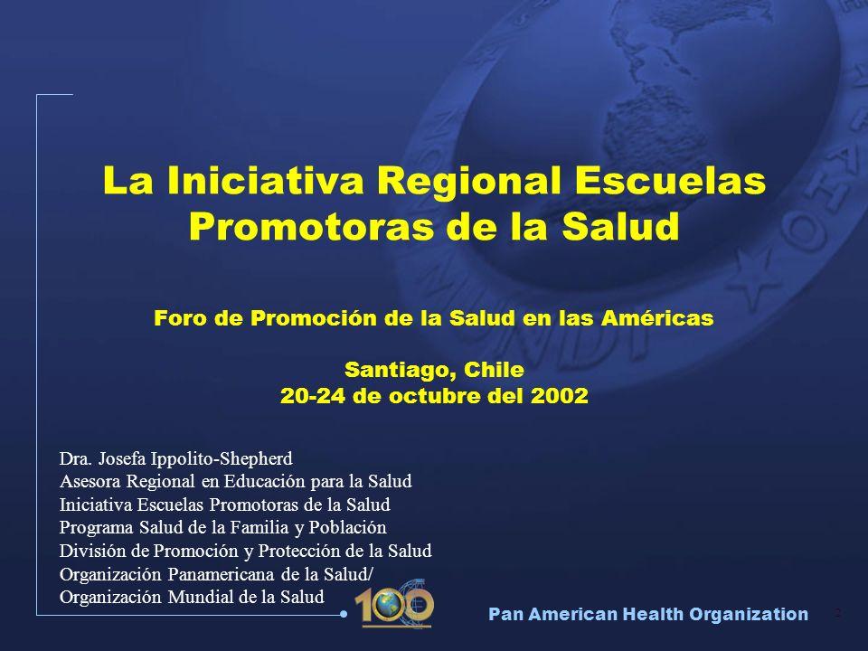 La Iniciativa Regional Escuelas Promotoras de la Salud Foro de Promoción de la Salud en las Américas Santiago, Chile 20-24 de octubre del 2002