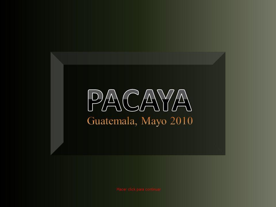 PACAYA Guatemala, Mayo 2010 Hacer click para continuar