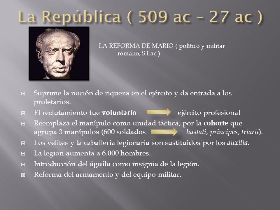La República ( 509 ac – 27 ac ) LA REFORMA DE MARIO ( político y militar. romano, S.I ac )
