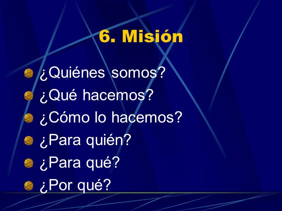 6. Misión ¿Quiénes somos ¿Qué hacemos ¿Cómo lo hacemos ¿Para quién