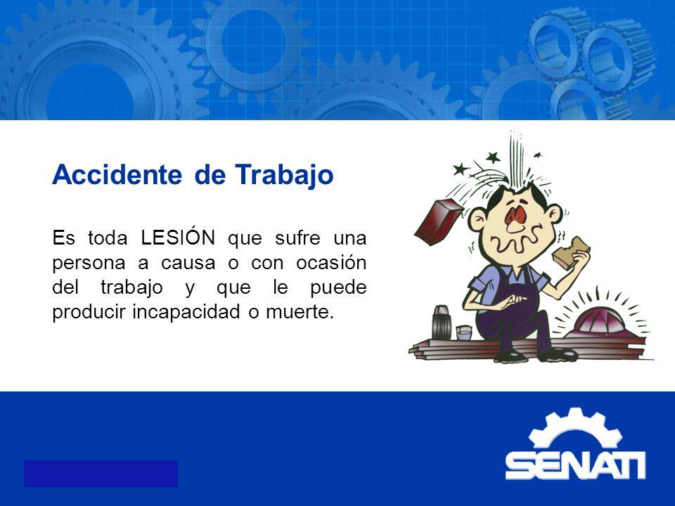 Accidente de Trabajo Es toda LESIÓN que sufre una persona a causa o con ocasión del trabajo y que le puede producir incapacidad o muerte.
