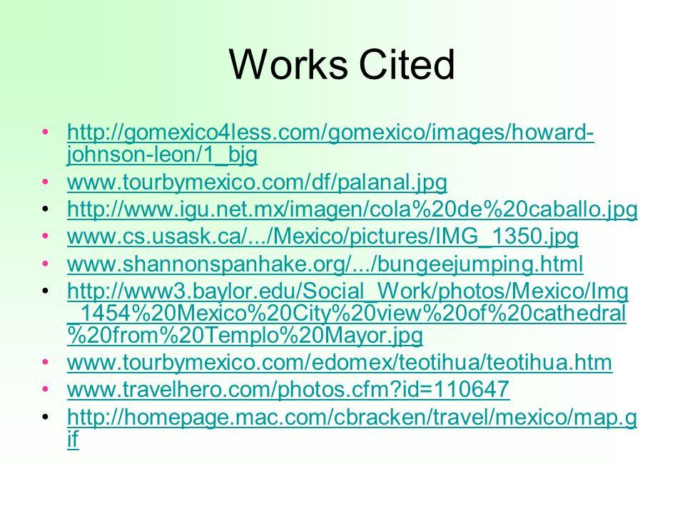 Works Cited http://gomexico4less.com/gomexico/images/howard-johnson-leon/1_bjg. www.tourbymexico.com/df/palanal.jpg.