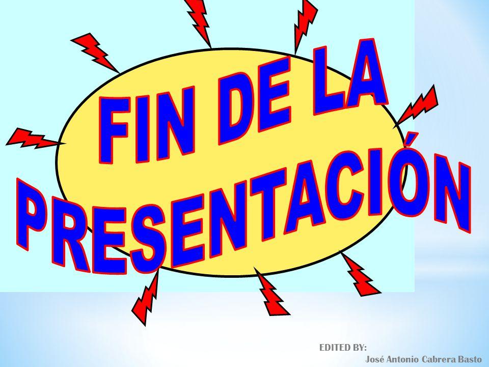 FIN DE LA PRESENTACIÓN EDITED BY: José Antonio Cabrera Basto
