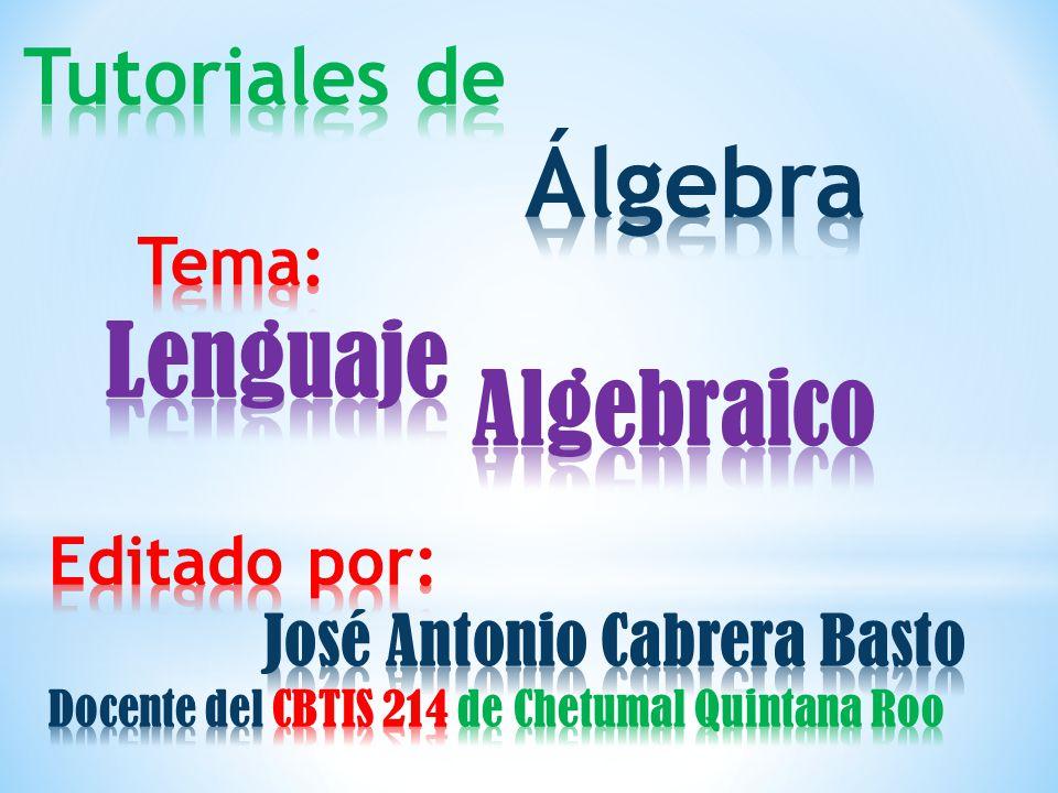 Lenguaje Algebraico Tutoriales de Álgebra Tema: Editado por: