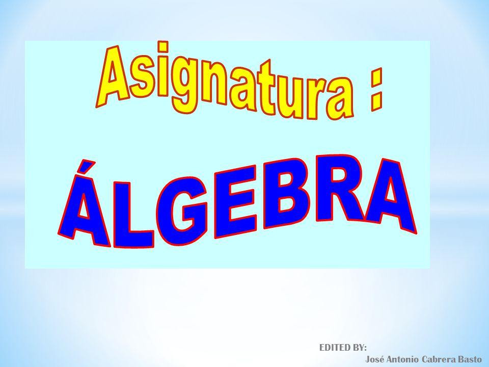 Asignatura : ÁLGEBRA EDITED BY: José Antonio Cabrera Basto