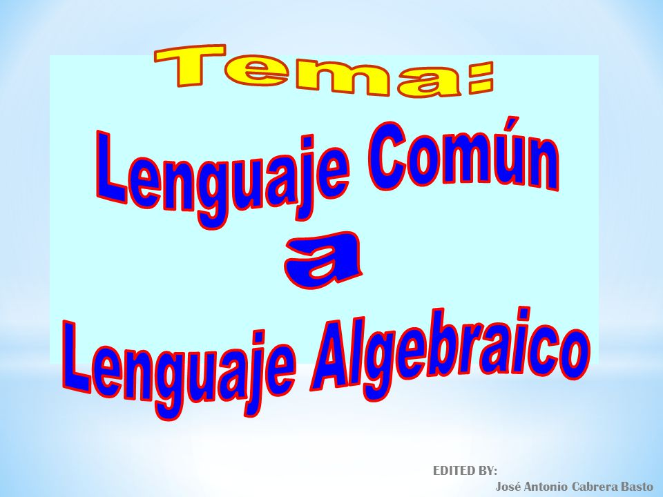 Tema: Lenguaje Común a Lenguaje Algebraico EDITED BY: