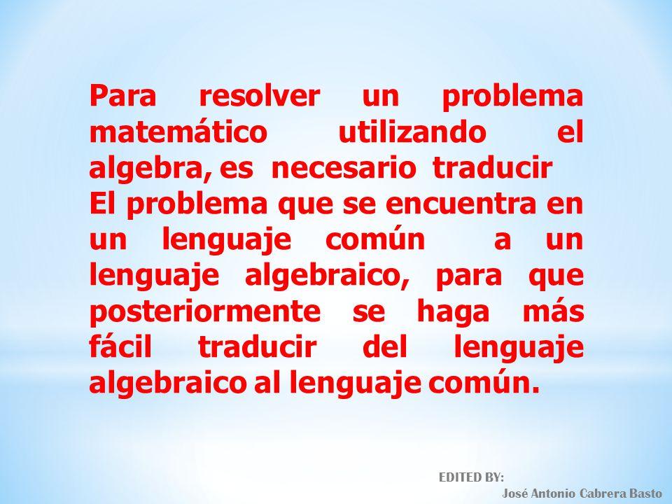 Para resolver un problema matemático utilizando el algebra, es necesario traducir