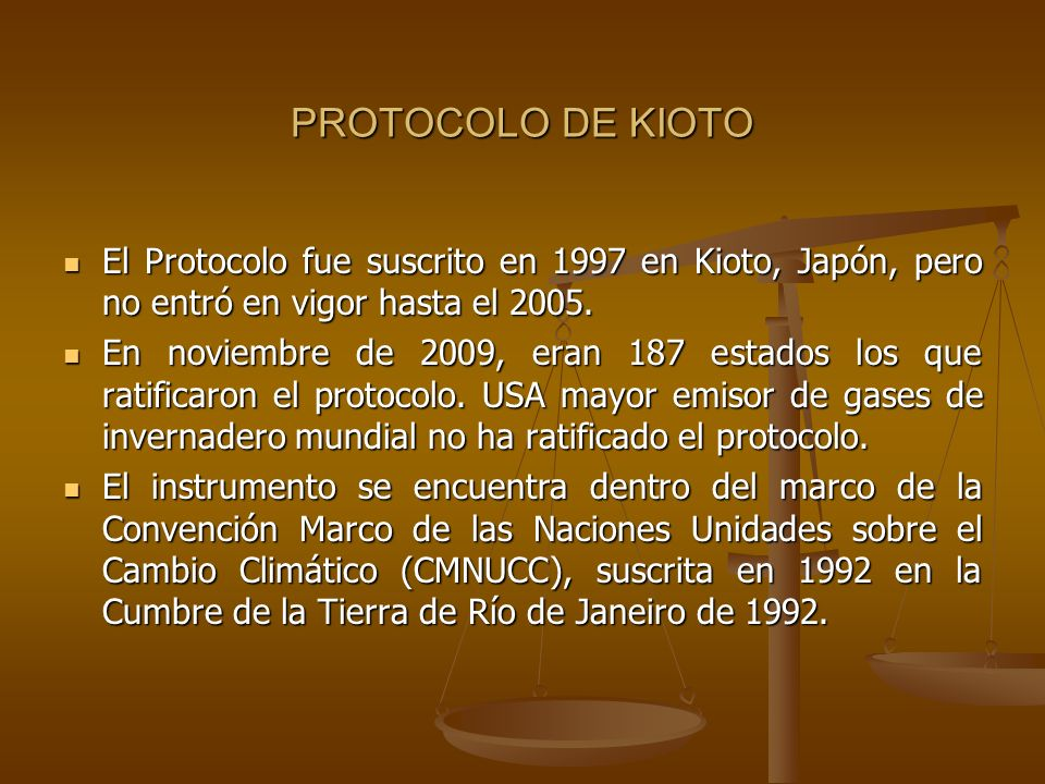 PROTOCOLO DE KIOTO El Protocolo fue suscrito en 1997 en Kioto, Japón, pero no entró en vigor hasta el 2005.