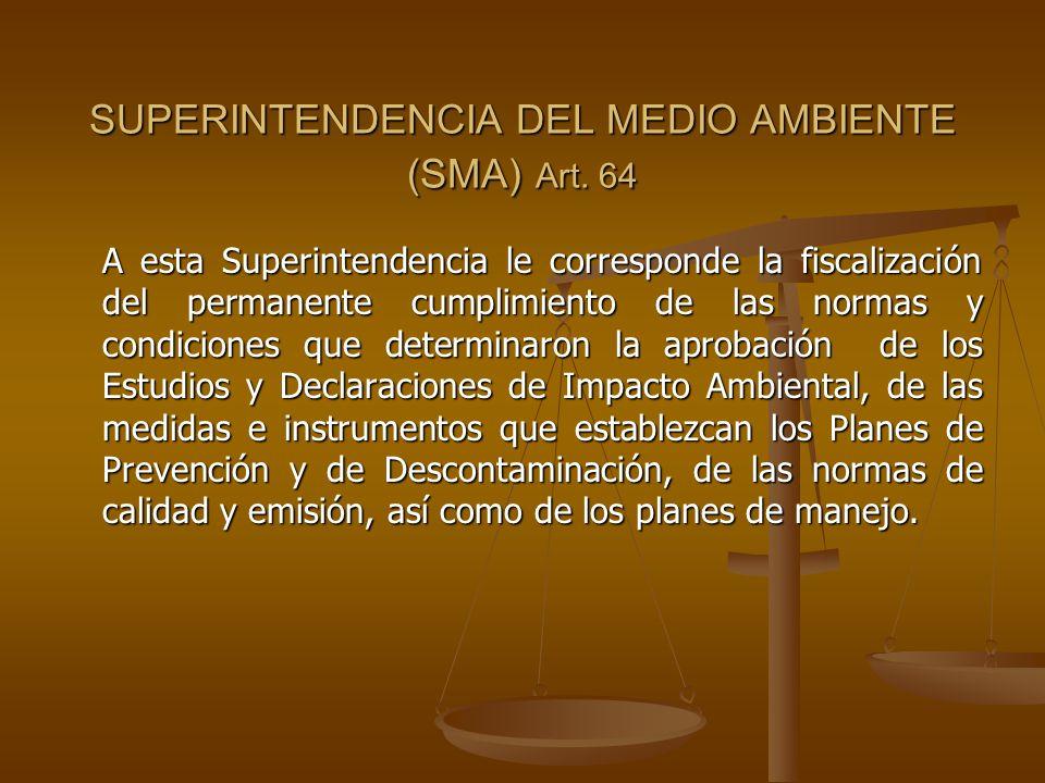 SUPERINTENDENCIA DEL MEDIO AMBIENTE (SMA) Art. 64