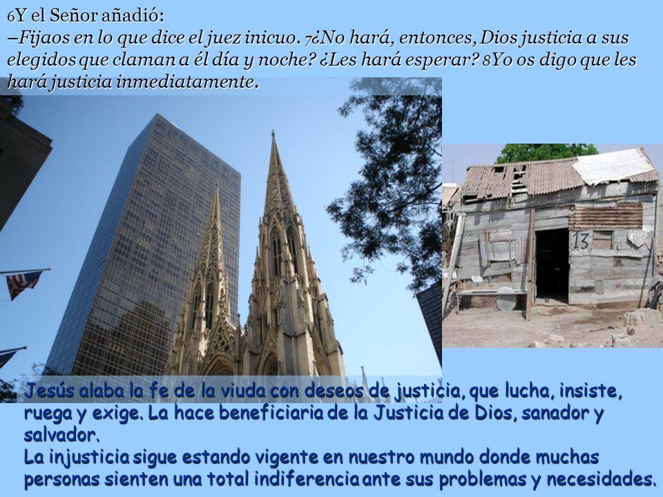 6Y el Señor añadió: –Fijaos en lo que dice el juez inicuo