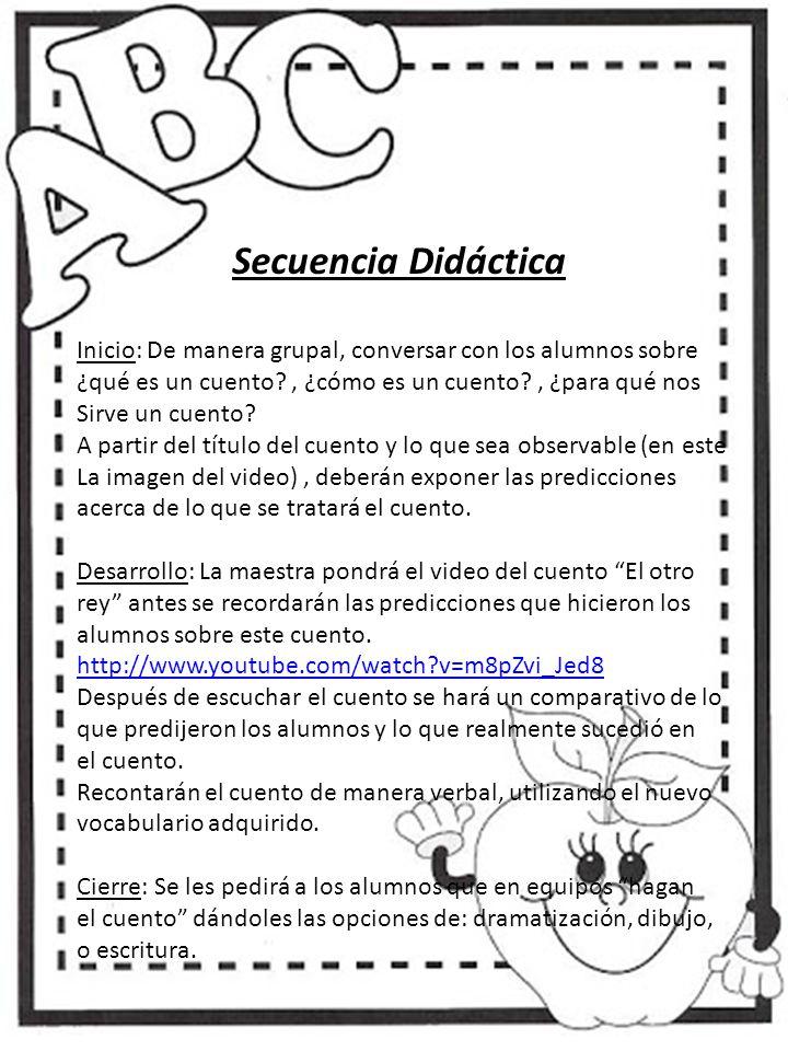 Secuencia Didáctica Inicio: De manera grupal, conversar con los alumnos sobre. ¿qué es un cuento , ¿cómo es un cuento , ¿para qué nos.