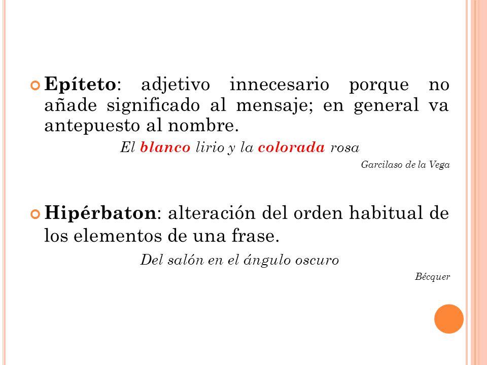 Epíteto: adjetivo innecesario porque no añade significado al mensaje; en general va antepuesto al nombre.
