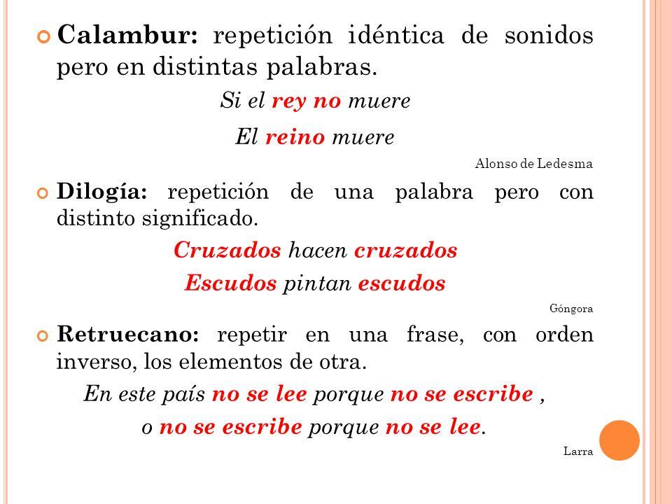 Calambur: repetición idéntica de sonidos pero en distintas palabras.