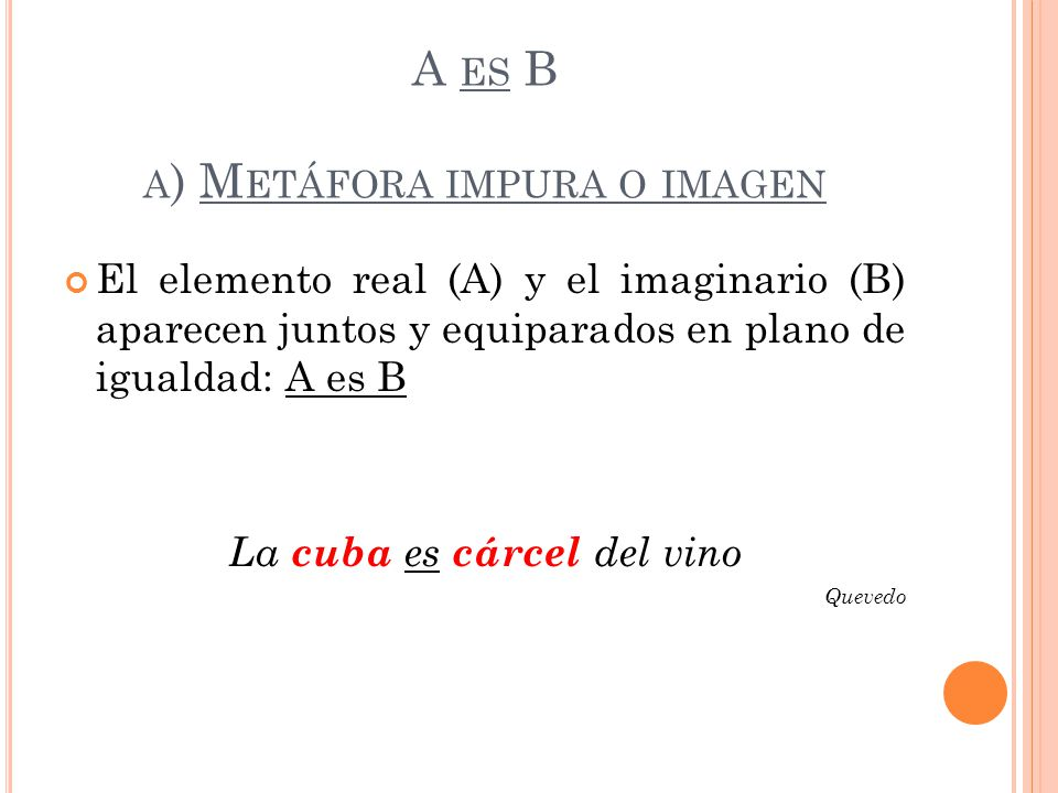 A es B a) Metáfora impura o imagen