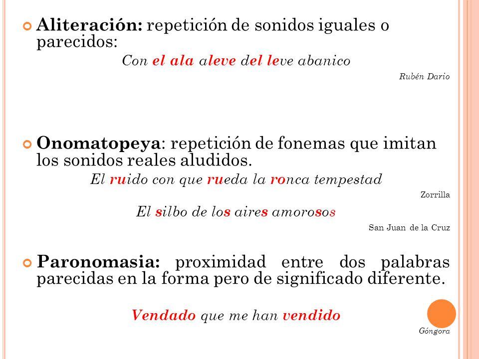 Aliteración: repetición de sonidos iguales o parecidos: