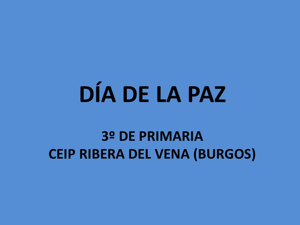 DÍA DE LA PAZ 3º DE PRIMARIA CEIP RIBERA DEL VENA (BURGOS)