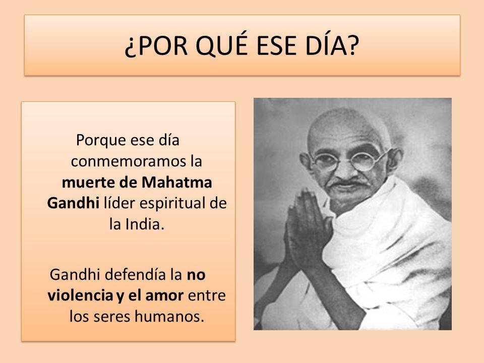Gandhi defendía la no violencia y el amor entre los seres humanos.